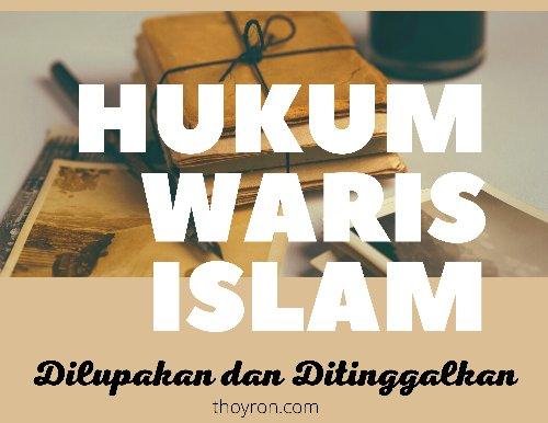 Hukum Waris Islam: Yang Dilupakan Dan Ditinggalkan