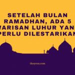 Setelah Bulan Ramadhan, Ada 5 Warisan Luhur Yang Perlu Dilestarikan